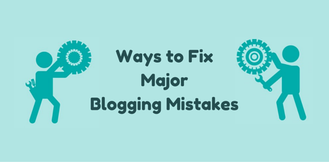 How to Quickly Fix These 11 Major Blogging Mistakes Made By Newbies