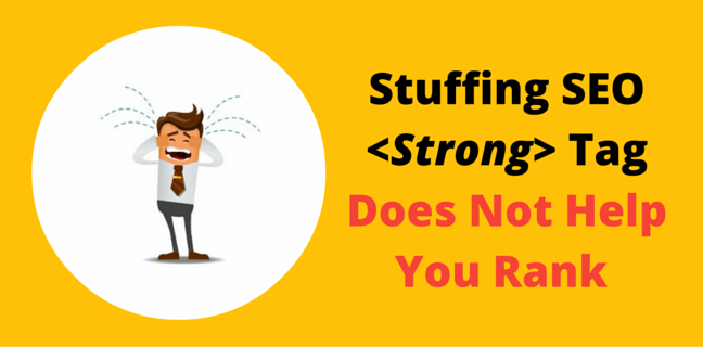 Stuffing SEO Strong Tag Does Not Help You Rank At All