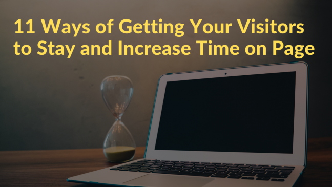 11 Ways of Getting Your Visitors to Stay and Increase Time on Page