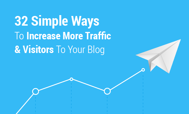 32 Simple Ways To Increase More Traffic & Visitors To Your Blog
