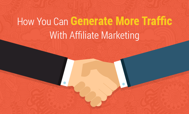 How You Can Generate More Traffic With Affiliate Marketing