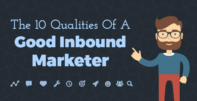 10 qualities of a good inbound marketer