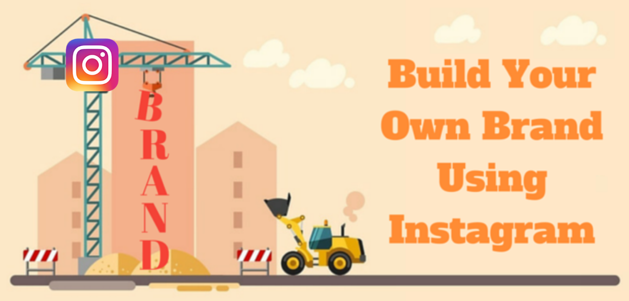 7 Easy Steps To Build Your Own Brand Using Instagram