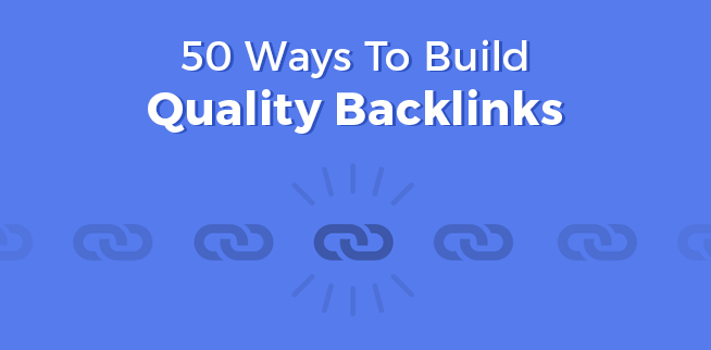 Top 50 ways to build quality backlinks