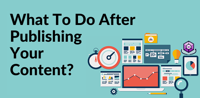 What To Do After Publishing Your Content_