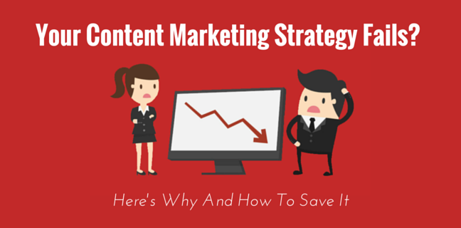 9 Reasons Why Your Content Marketing Fails (And How You Can Save It)