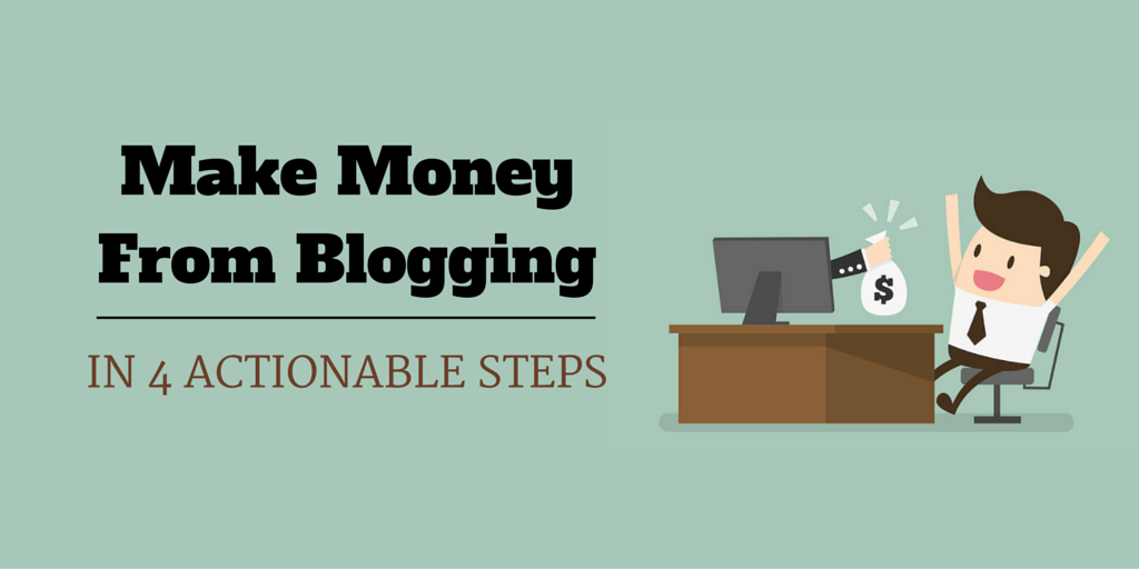 Make money from blogging in 4 steps