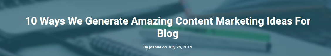 10 Ways We Generate Amazing Content Marketing Ideas For Blog