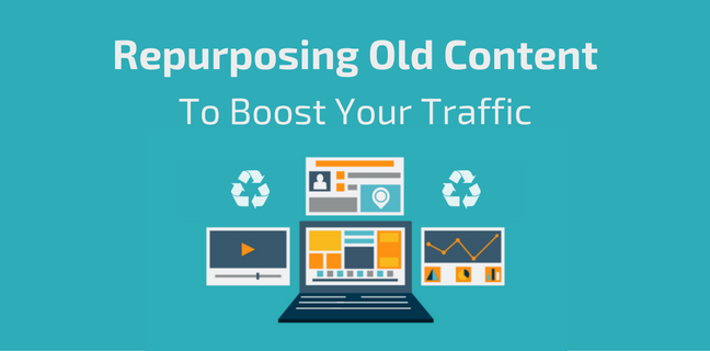 Content Marketing How To Repurpose Old Content To Get More Traffic