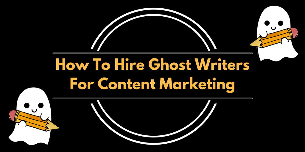 How To Hire Ghost Writer For Content Marketing