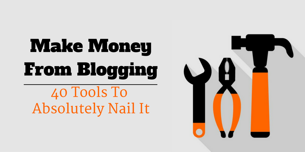 Make Money From Blogging tools