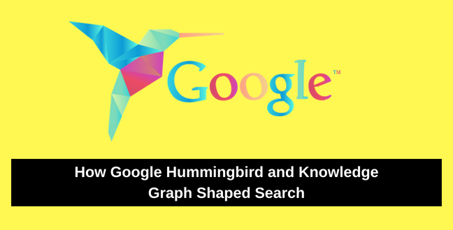 How Google Hummingbird and Knowledge Graph Shaped Search