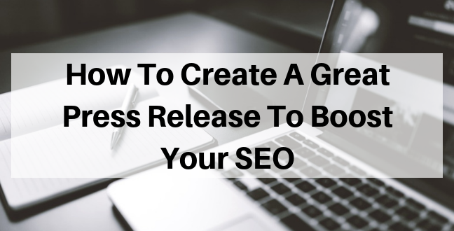 How To Create A Great Press Release To Boost Your SEO