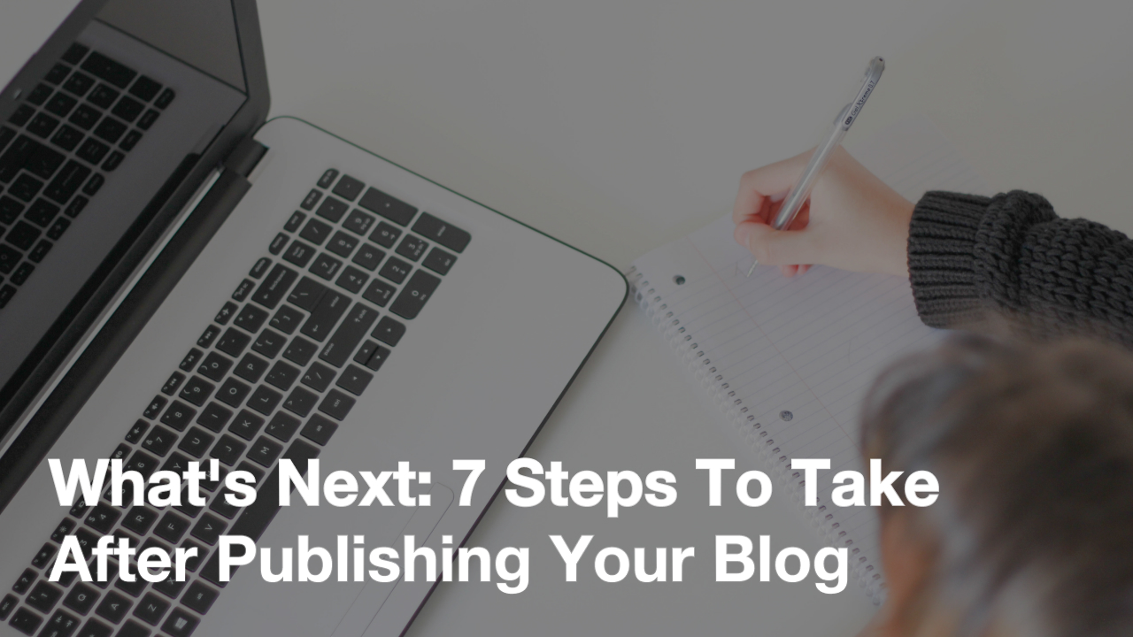 What's Next: 7 Steps To Take After Publishing Your Blog Feature image
