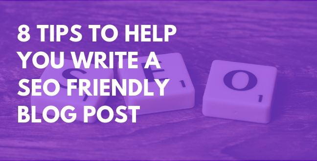 8 Tips to Help You Write a SEO Friendly Blog Post