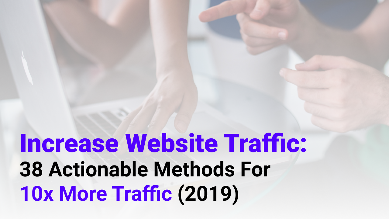 Increase Website Traffic 38 Actionable Methods For 10x More Traffic