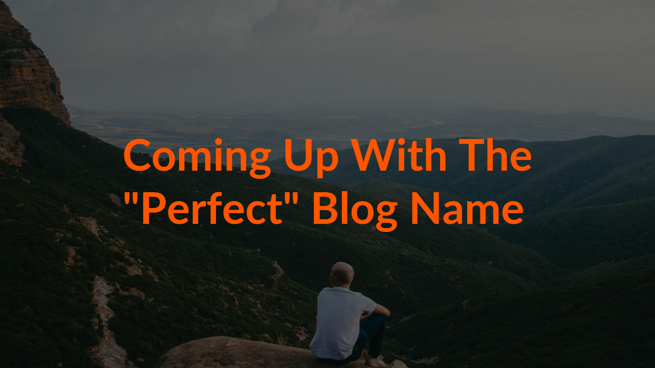 "Coming Up With The ""Perfect"" Blog Name"