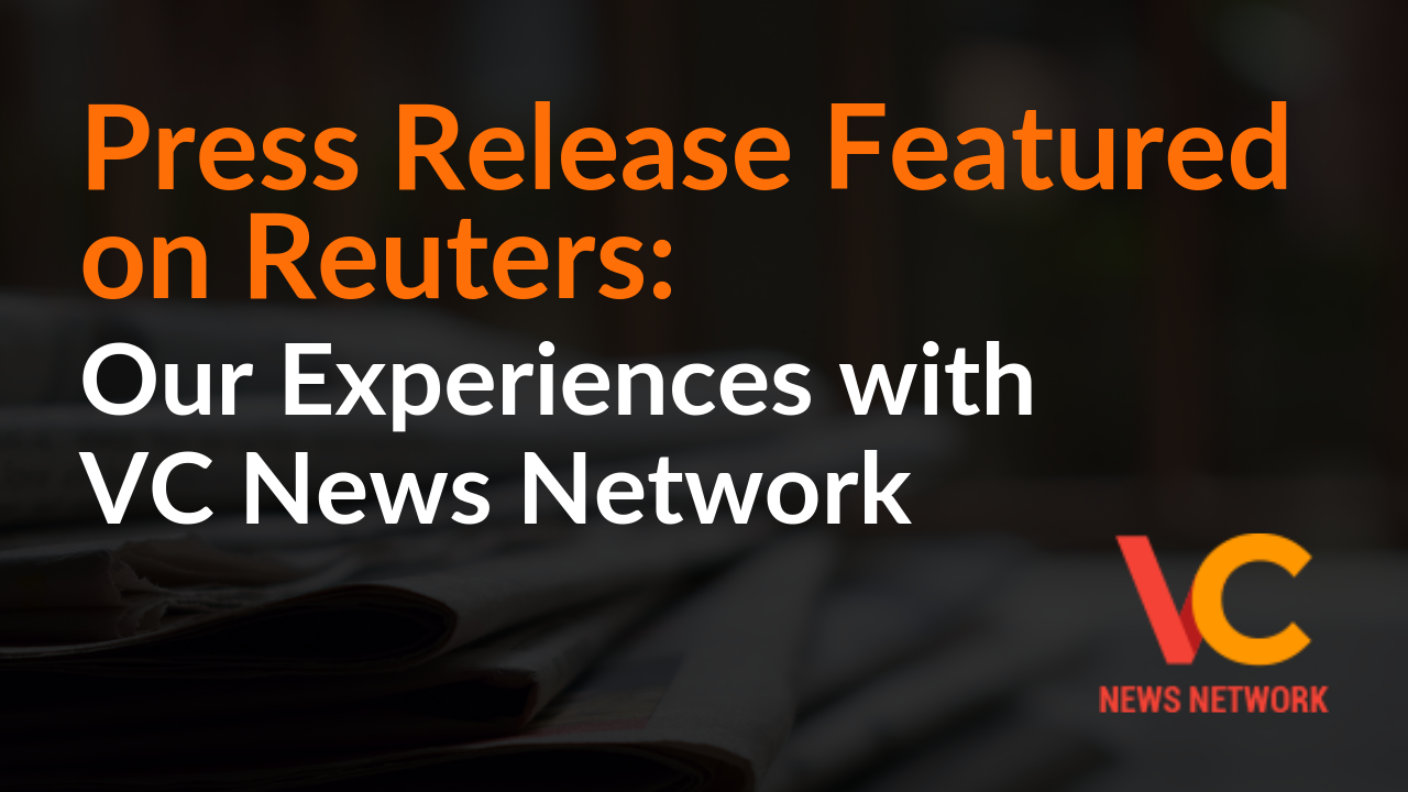 Press Release Featured on Reuters: Our Experiences with VC News Network