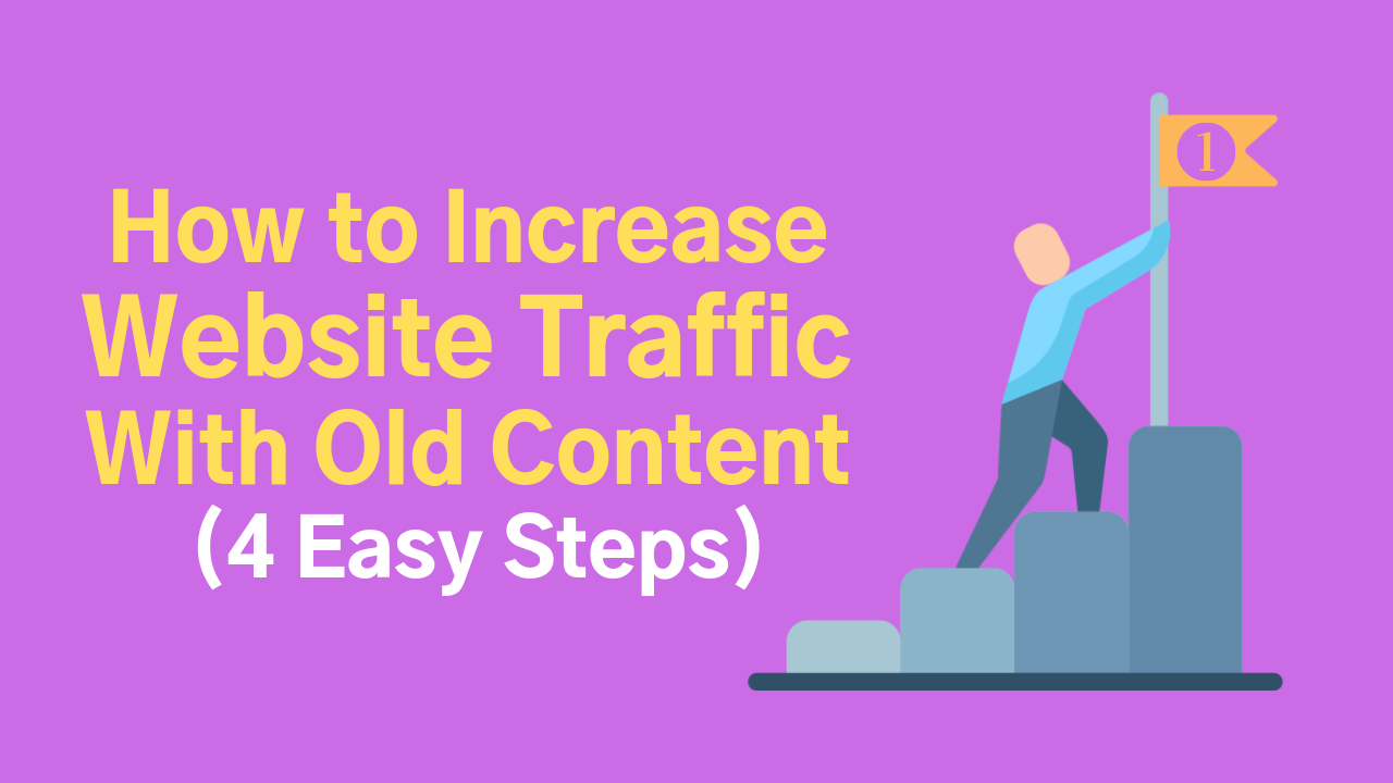 How to Increase Website Traffic With Old Content (4 Easy Steps)
