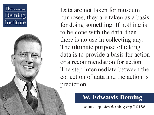 The ultimate purpose of taking data is to provide a basis for action or a recommendation for action.