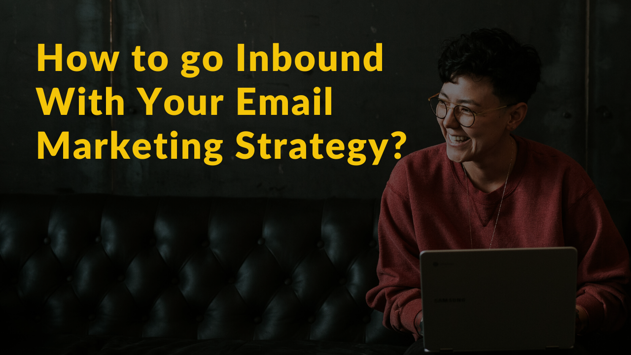 Going Inbound With Your Email Marketing Strategy