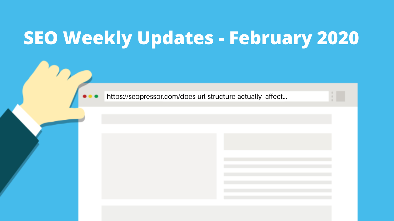 SEO Weekly Updates - February 2020