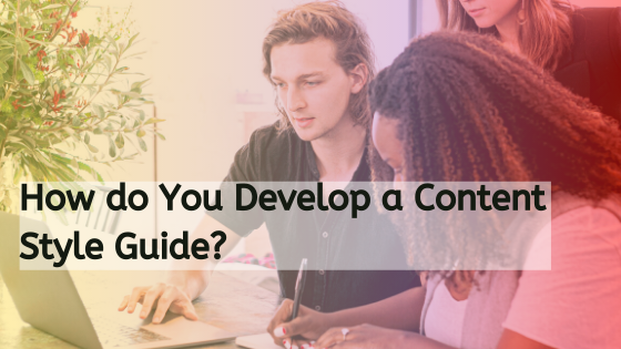 How do You Develop a Content Style Guide?