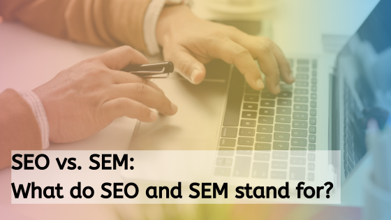 SEO vs. SEM_ What do SEO and SEM stand for_