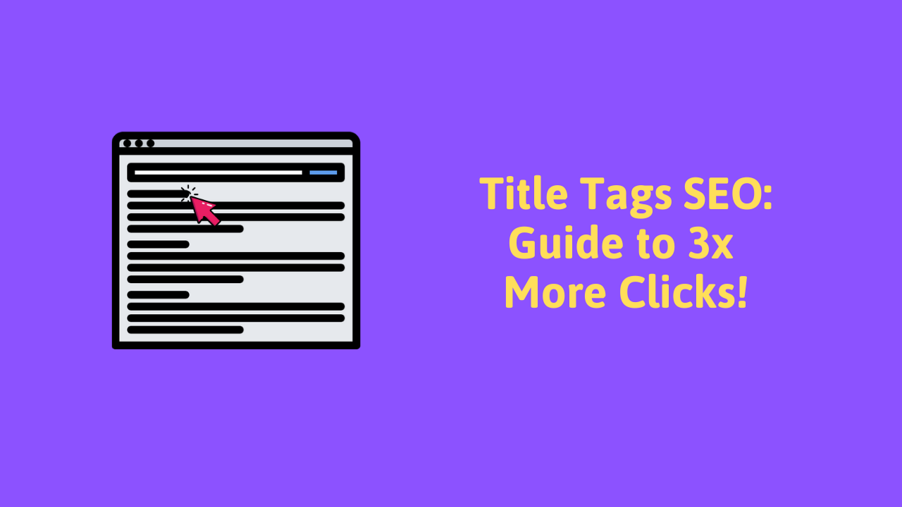 Title Tags SEO: Guide to 3x More Clicks