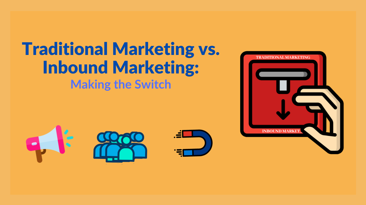 Traditional Marketing vs Inbound Marketing: Making the Switch