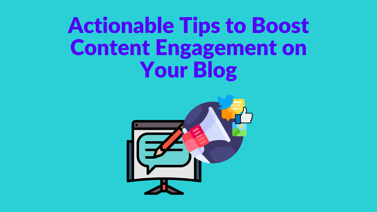 Actionable Tips to Boost Content Engagement on Your Blog (1)