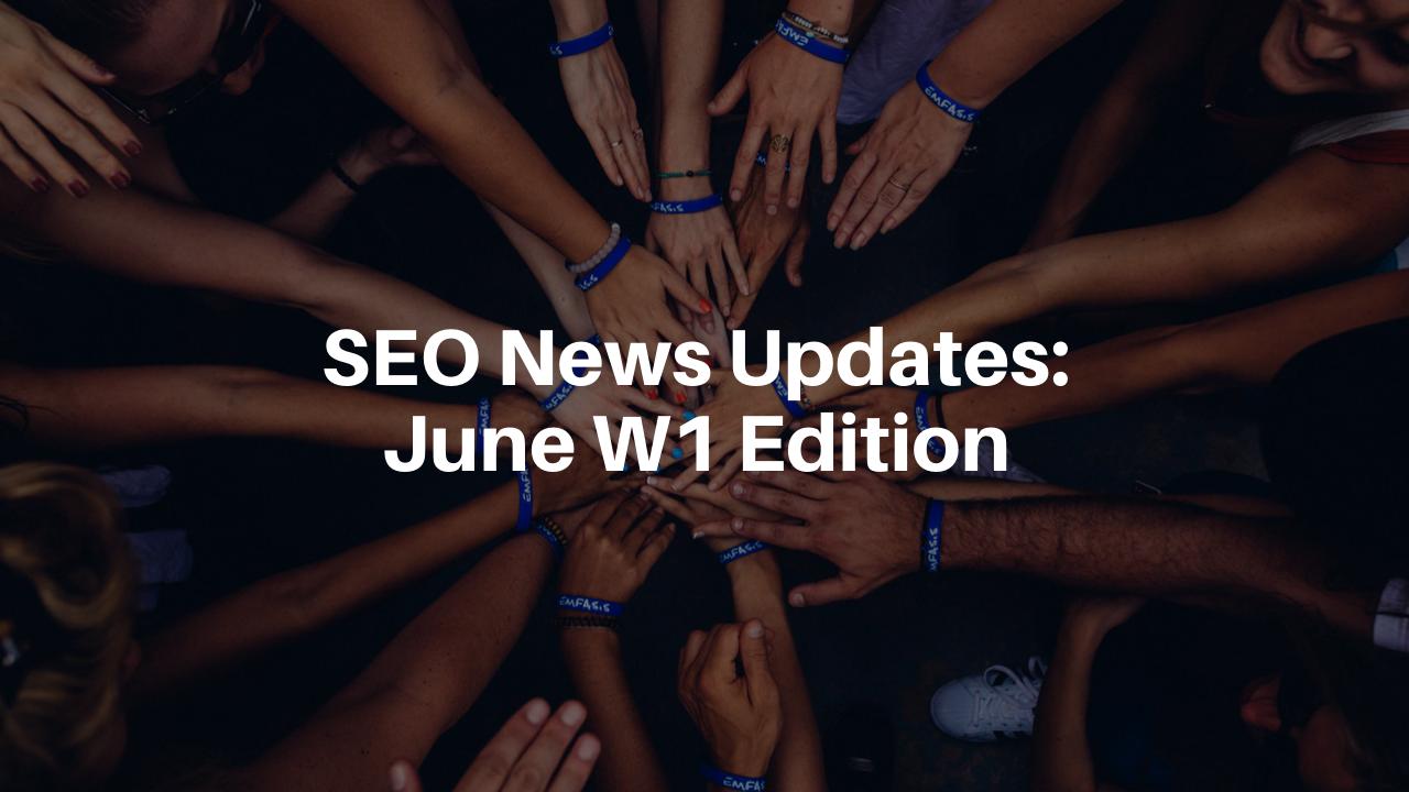 SEO News Updates_ June W1 Edition