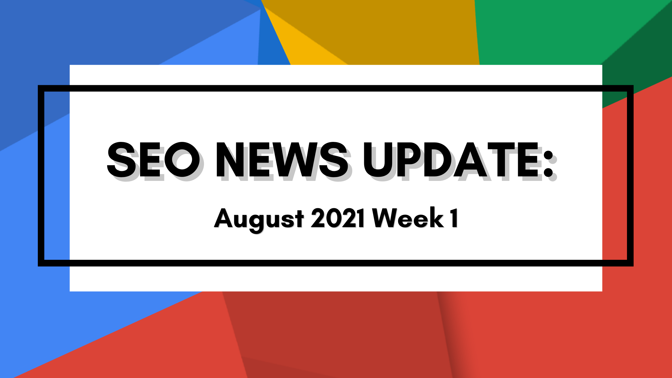 SEO News Update August 2021 Week 1